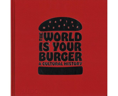 World Is Your Burger : A Cultural History (Hardcover) (David Michaels) - image 1 of 1