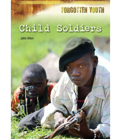 Child Soldiers (Hardcover) (John Allen) - image 1 of 1