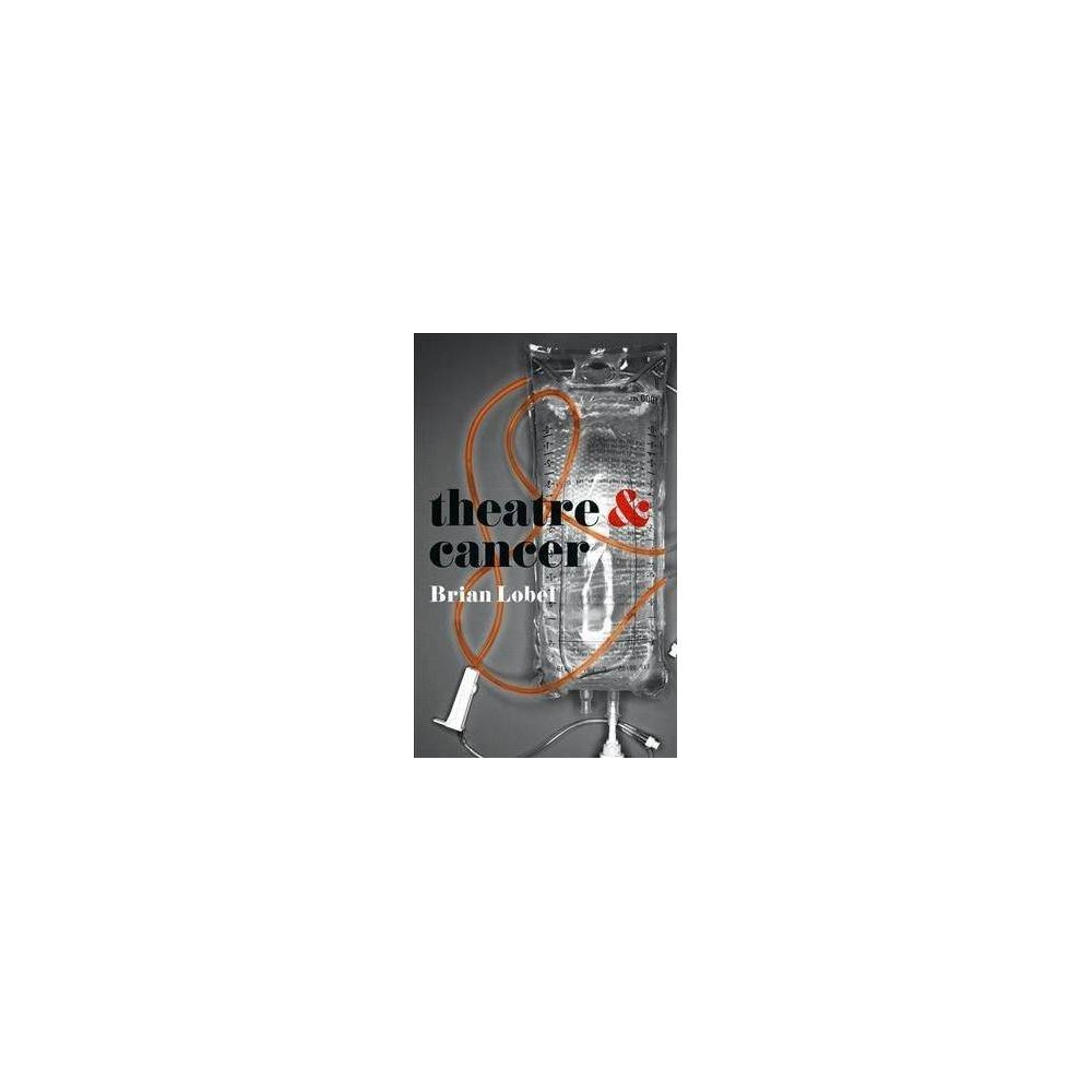 Theatre and Cancer - (Theatre and) by Brian Lobel (Paperback)