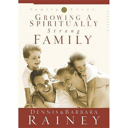 Growing a Spiritually Strong Family - (Family First) by  Dennis Rainey & Barbara Rainey (Hardcover) - image 1 of 1