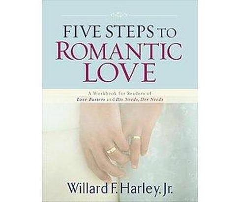 Five Steps to Romantic Love : A Workbook for Readers of Love Busters and His Needs, Her Needs - image 1 of 1