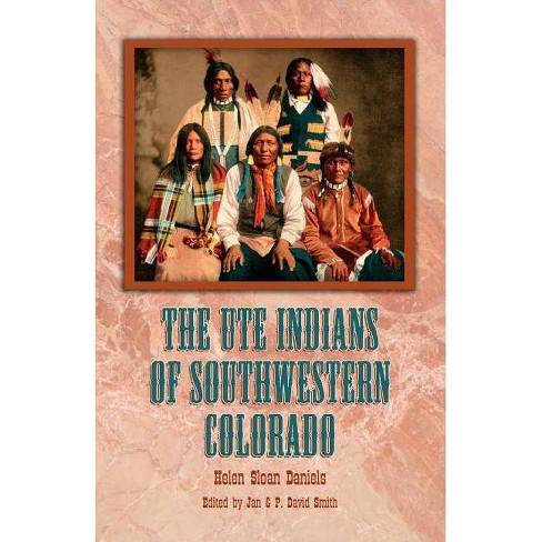 The Ute Indians of Southwestern Colorado - by  Helen Sloan Daniels (Paperback) - image 1 of 1