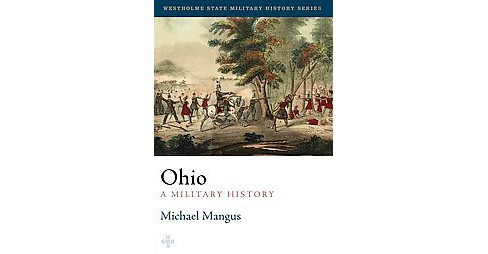 Ohio : A Military History: The Seventeenth State of the Union (Hardcover) (Michael Mangus) - image 1 of 1