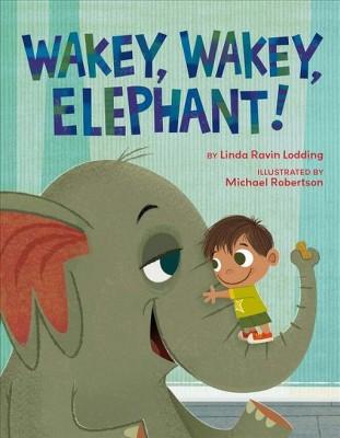 Wakey, Wakey, Elephant! - by Linda Ravin Lodding (School And Library)