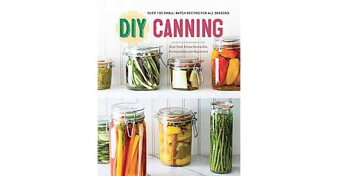 DIY Canning : Over 100 Small-Batch Recipes for All Seasons (Paperback) - image 1 of 1