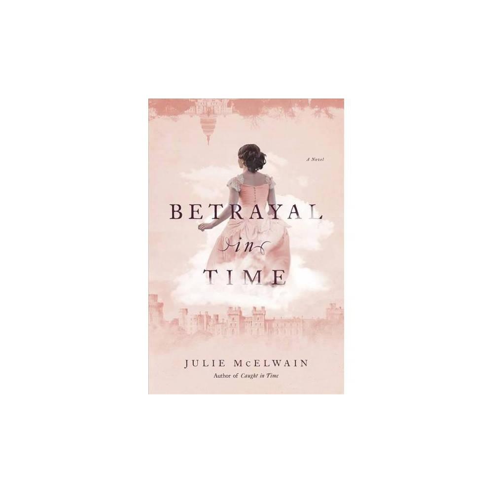 Betrayal in Time - (Kendra Donovan Mysteries) by Julie McElwain (Hardcover)