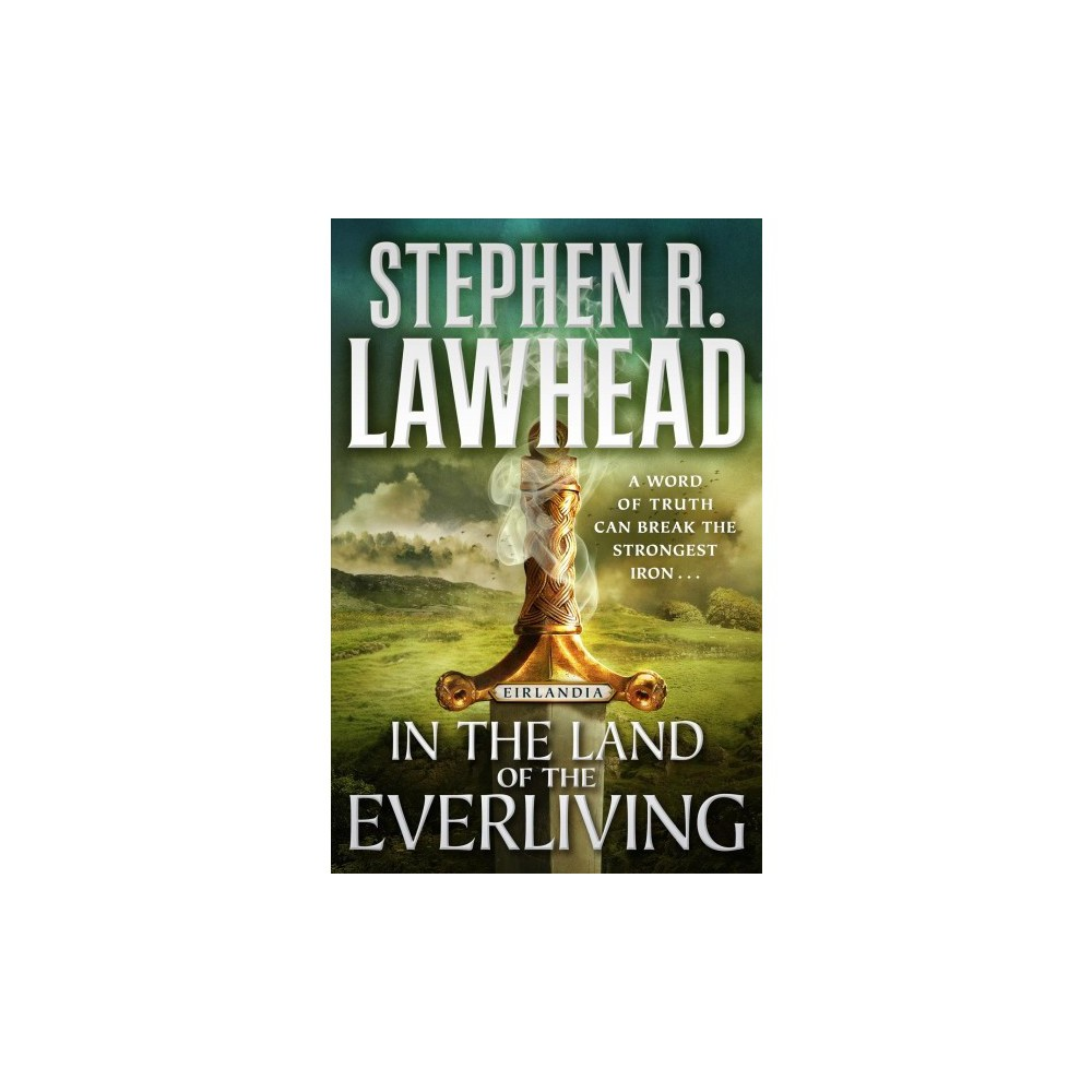 In the Land of the Everliving - (Eirlandia) by Steve Lawhead (Hardcover)