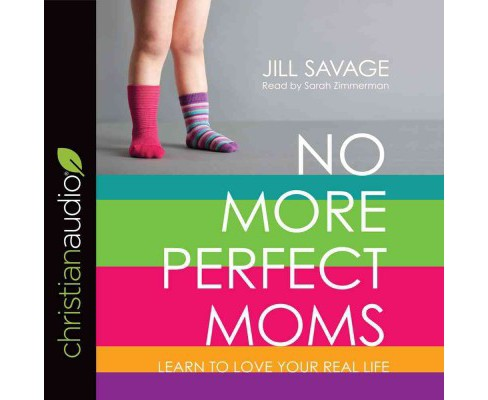 No More Perfect Moms : Learn to Love Your Real Life (Unabridged) (CD/Spoken Word) (Jill Savage) - image 1 of 1