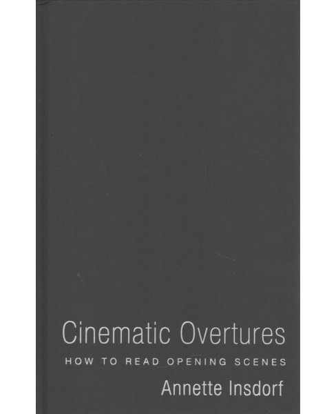 Cinematic Overtures : How to Read Opening Scenes -  by Annette Insdorf (Hardcover) - image 1 of 1