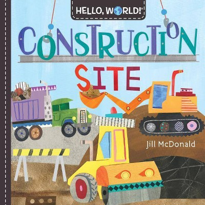 Hello, World! Construction Site - by Jill McDonald (Board_book)