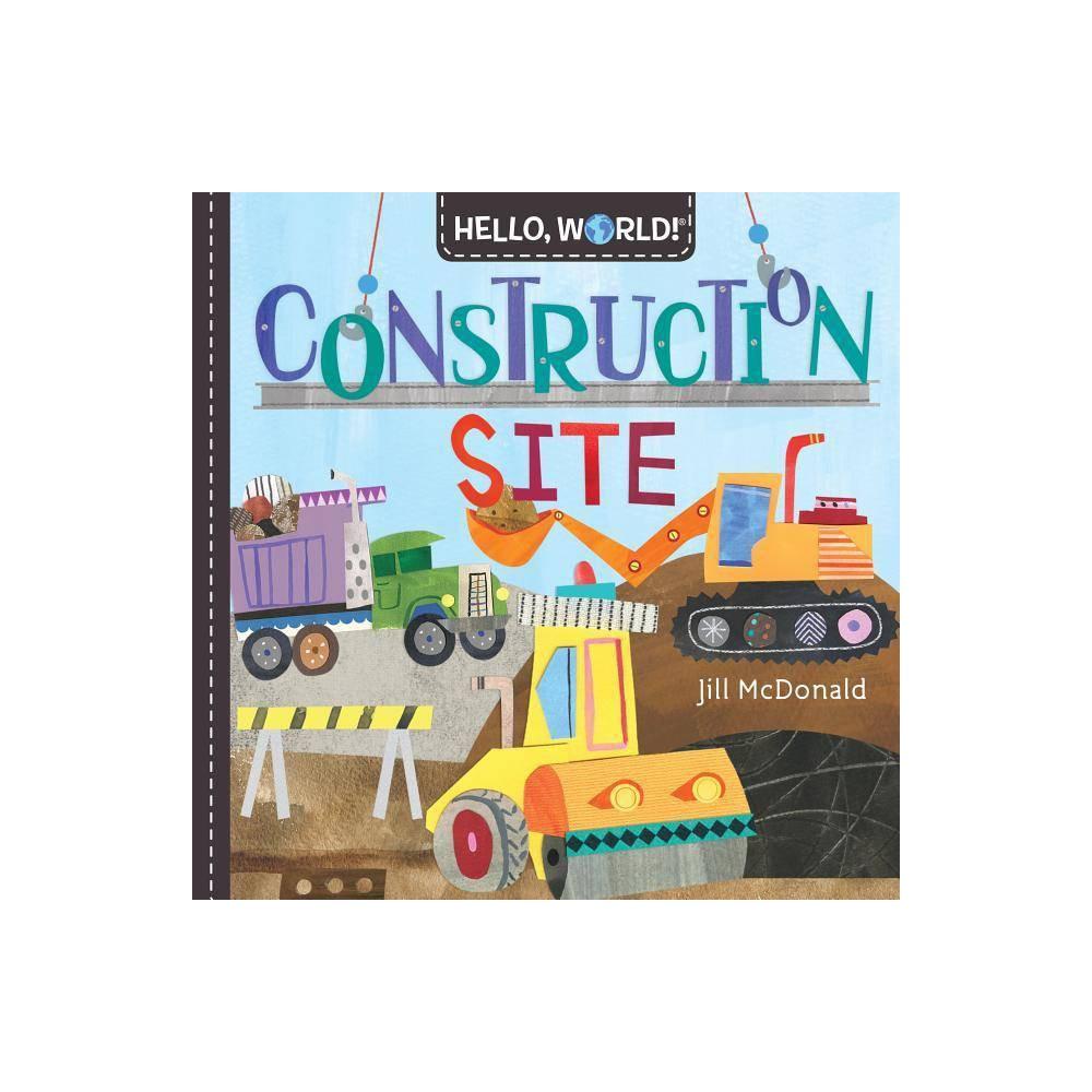 Hello World Construction Site By Jill Mcdonald Board Book