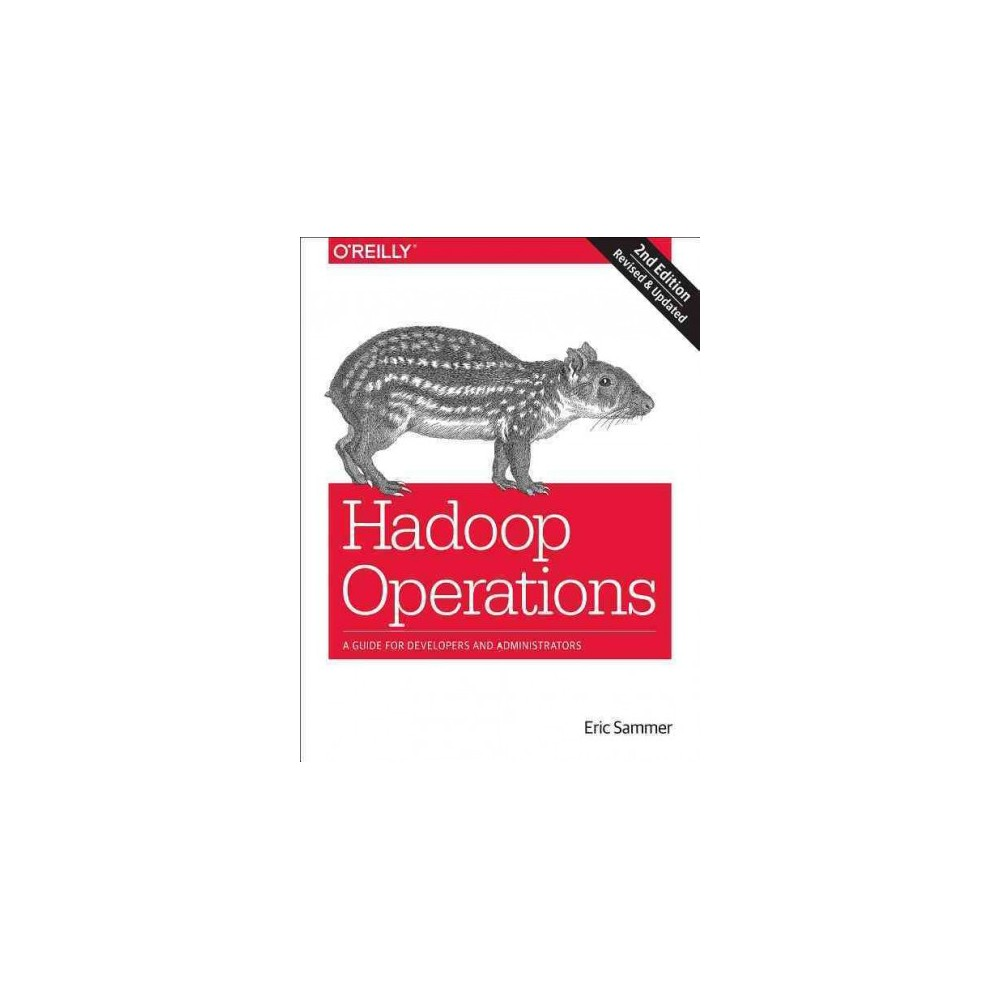 Hadoop Operations : A Guide for Developers and Administrators - 2 by Eric Sammer (Paperback)
