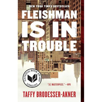 Fleishman Is in Trouble - by Taffy Brodesser-Akner (Paperback)
