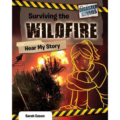 Surviving the Wildfire: Hear My Story - (Disaster Diaries) by  Sarah Eason (Hardcover) - image 1 of 1