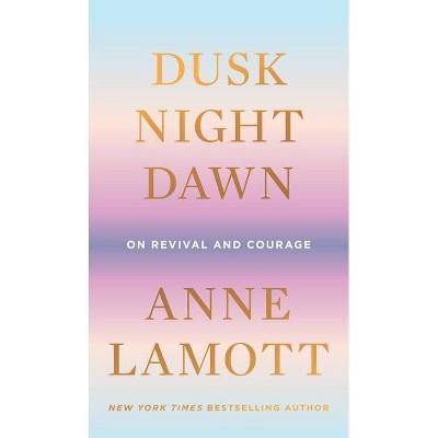 Dusk, Night, Dawn - by Anne Lamott (Hardcover)