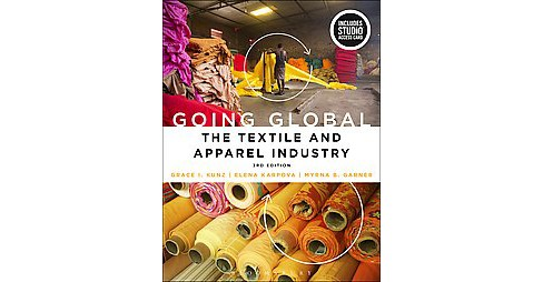 Going Global : The Textile and Apparel Industry (Paperback) (Grace I. Kunz & Elena Karpova & Myrna B. - image 1 of 1