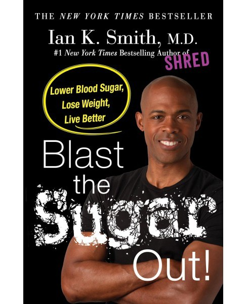 Blast the Sugar Out! : Lower Blood Sugar, Lose Weight, Live Better (Hardcover) (M.D. Ian K. Smith) - image 1 of 1
