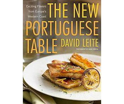 New Portuguese Table : Exciting Flavors from Europe's Western Coast (Hardcover) (David Leite) - image 1 of 1