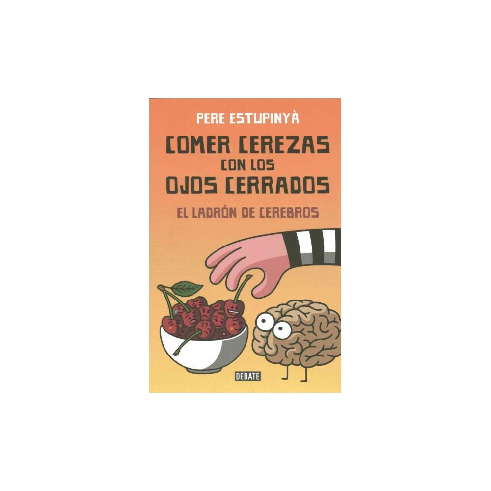 Comer cerezas con los ojos cerrados/ Eating Cherries With Your Eyes Closed : El Ladrón De Cerebros/