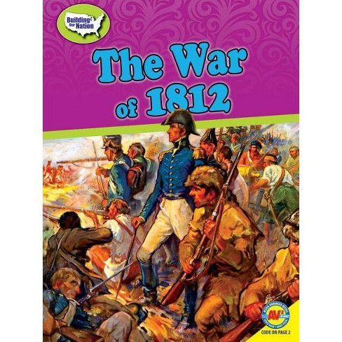 The War of 1812 - (Building Our Nation) by  Kevin Cunningham (Paperback) - image 1 of 1
