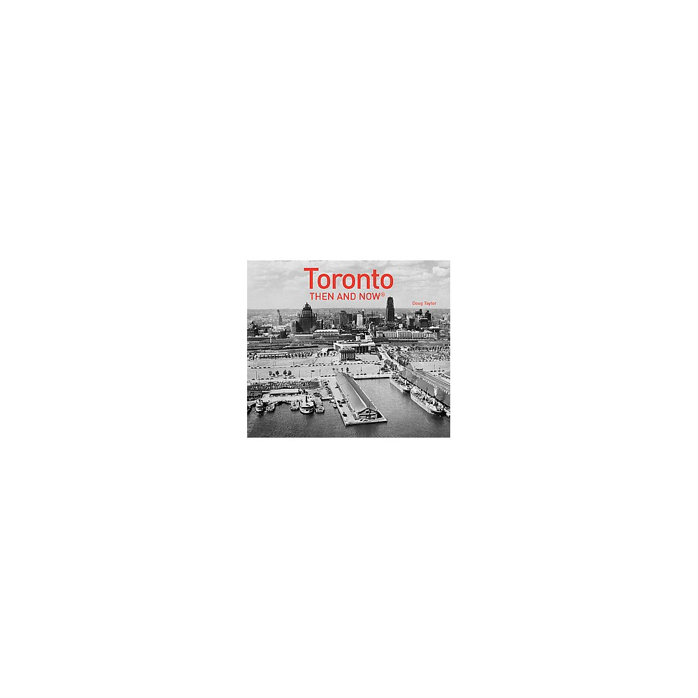 Toronto Then and Now (Hardcover) (Doug Taylor)