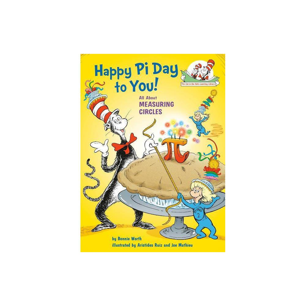 Happy Pi Day To You Cat In The Hat S Learning Library By Bonnie Worth Hardcover
