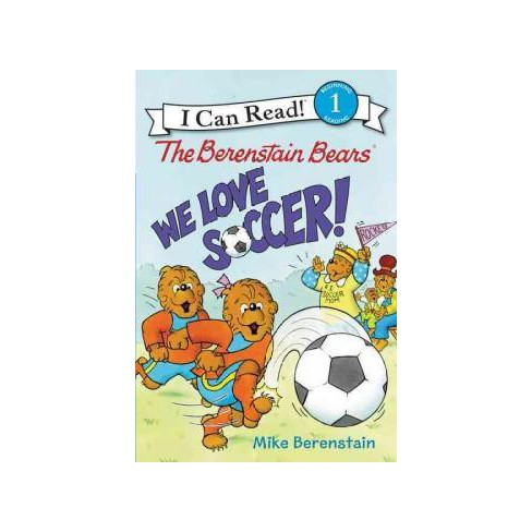 The Berenstain Bears: We Love Soccer! - (I Can Read Level 1) by  Mike Berenstain (Paperback) - image 1 of 1