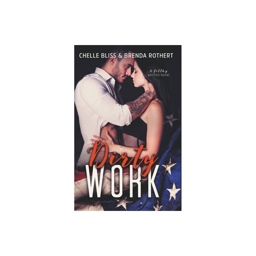 Dirty Work By Chelle Bliss Brenda Rothert Paperback