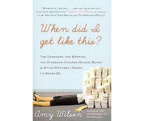 When Did I Get Like This? (Reprint) (Paperback) by Amy Wilson - image 1 of 1