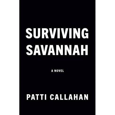 Surviving Savannah - by  Patti Callahan (Hardcover) - image 1 of 1