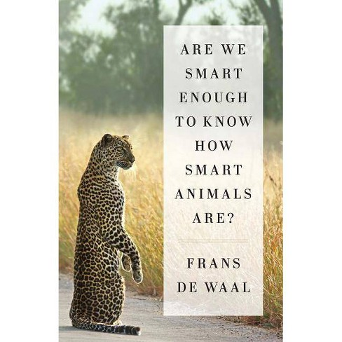 Are We Smart Enough to Know How Smart Animals Are? - by  Frans de Waal (Hardcover) - image 1 of 1