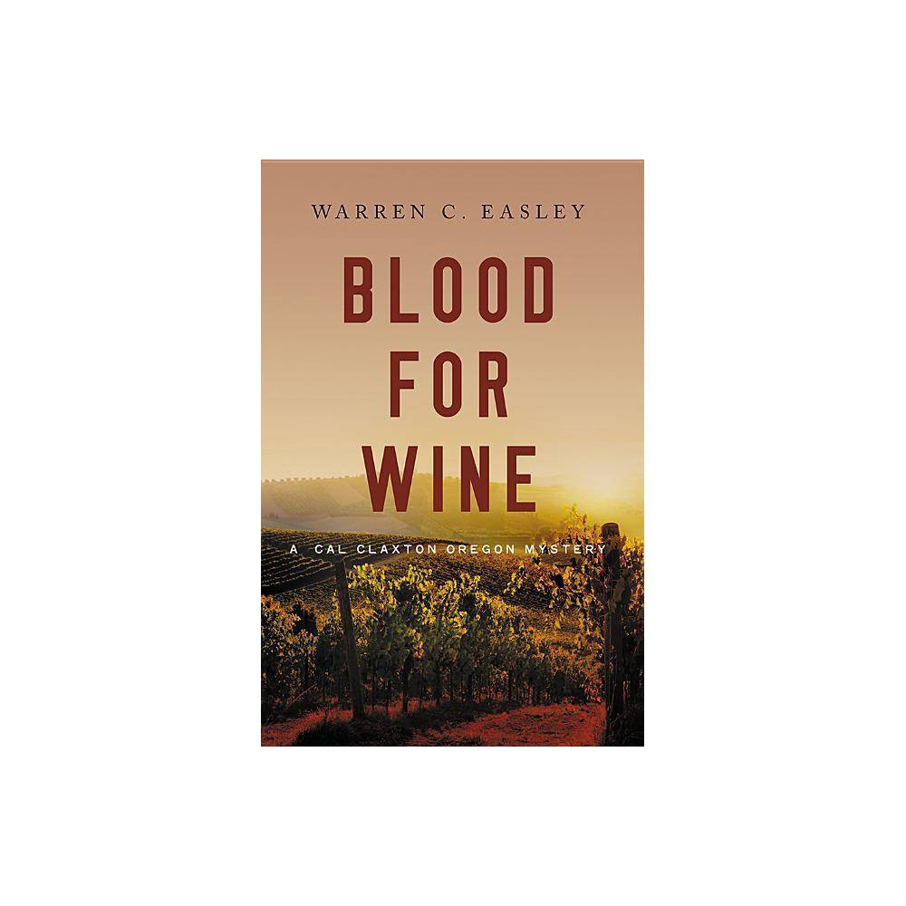 Blood For Wine Cal Claxton Oregon Mysteries By Warren C Easley Paperback