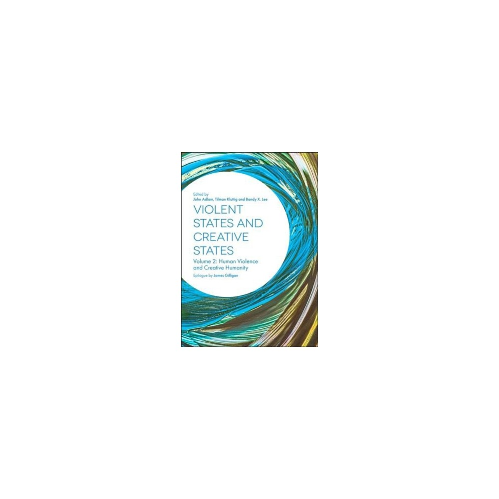 Violent States and Creative States : Human Violence and Creative Humanity: From the Global to the
