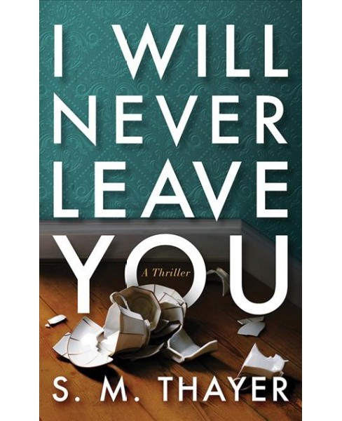I Will Never Leave You -  Unabridged by S. M. Thayer (CD/Spoken Word) - image 1 of 1