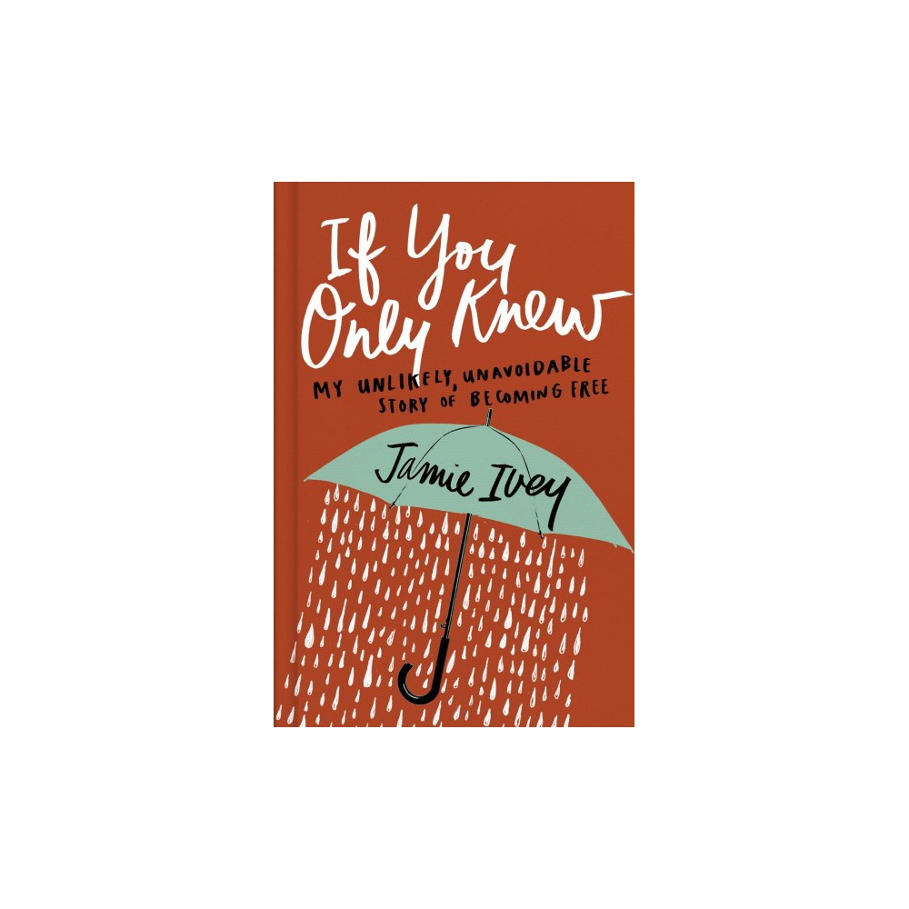 If You Only Knew : My Unlikely, Unavoidable Story of Becoming Free (Hardcover) (Jamie Ivey).
