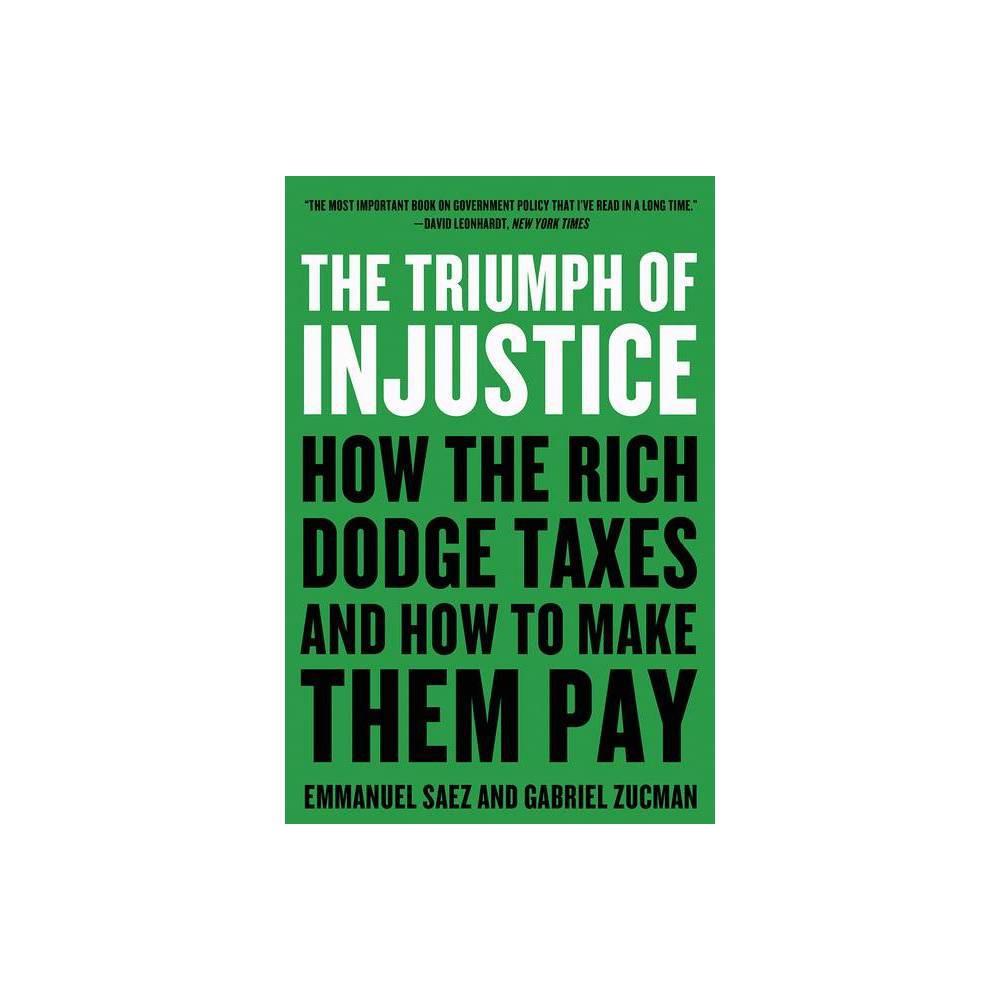 The Triumph Of Injustice By Emmanuel Saez Gabriel Zucman Paperback