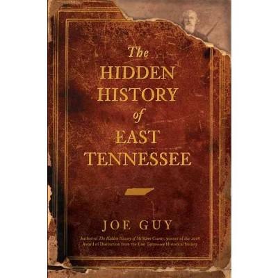 HIDDEN HISTORY OF EAST TENNESSEE - by Joe Guy (Paperback)