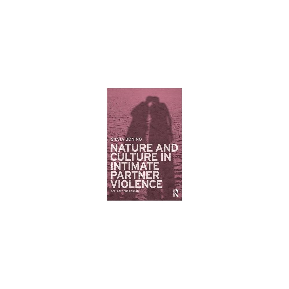 Nature and Culture in Intimate Partner Violence : Sex, Love and Equality - by Silvia Bonino (Paperback)