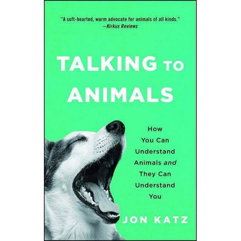 Talking to Animals : How You Can Understand Animals and They Can Understand You - Reprint (Paperback) - by Jon Katz - image 1 of 1