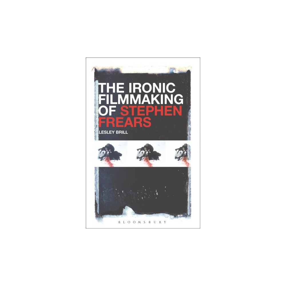 Ironic Filmmaking of Stephen Frears - by Lesley Brill (Paperback)