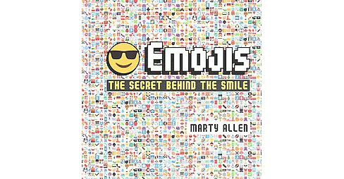 Emojis : The Secret Behind the Smile (Hardcover) (Marty Allen) - image 1 of 1