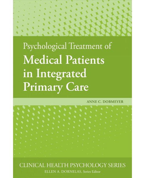 Psychological Treatment of Medical Patients in Integrated Primary Care - by Anne C. Dobmeyer (Paperback) - image 1 of 1