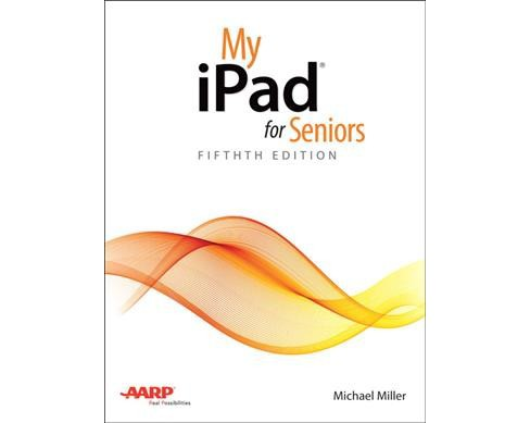 My iPad for Seniors -  (My...series) by Michael Miller (Paperback) - image 1 of 1