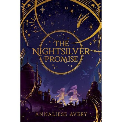The Nightsilver Promise (Celestial Mechanism Cycle #1) - by  Annaliese Avery (Hardcover)
