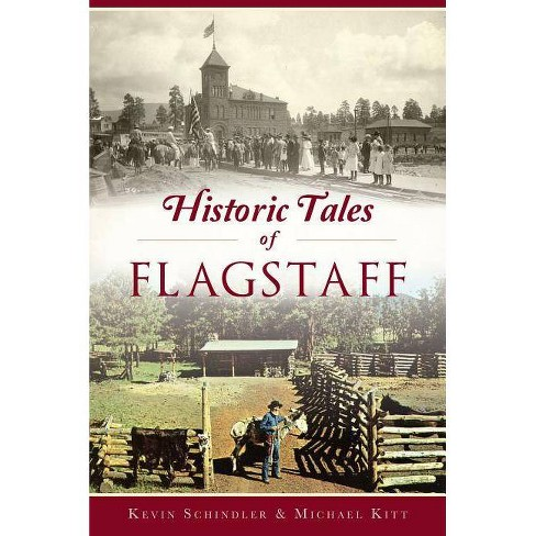 Historic Tales of Flagstaff - by  Kevin Schindler & Michael Kitt (Paperback) - image 1 of 1