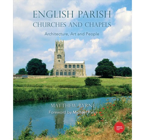 English Parish Churches and Chapels : Architecture, Art and People (Hardcover) (Matthew Byrne) - image 1 of 1
