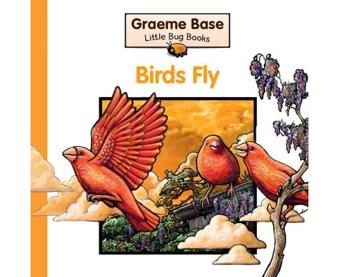 Birds Fly : A Fold-out Book of Animal Actions (Hardcover) (Graeme Base) - image 1 of 1