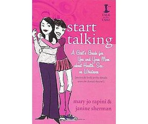 Start Talking : A Girl's Guide for You and Your Mom About Health, Sex, or Whatever (Paperback) (Mary Jo - image 1 of 1