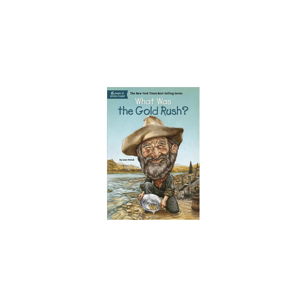 What Was the Gold Rush? - (What Was...?) by Joan Holub (Paperback)
