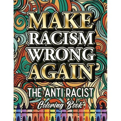 Make Racism Wrong Again - (Black Lives Matter) Large Print by  Ariadna Crown (Paperback)